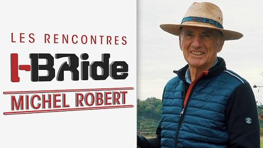 Rencontre avec Michel Robert I-Bride